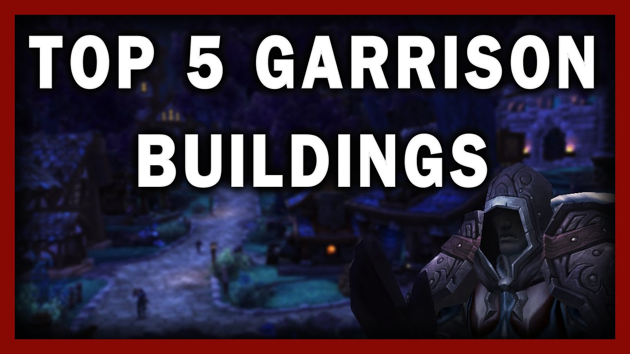 The top 5 garrison buildings in warlords of draenor youtube the top 5 garrison buildings in warlords of draenor malvernweather Image collections