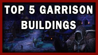 The Top 5 Garrison Buildings In Warlords Of Draenor