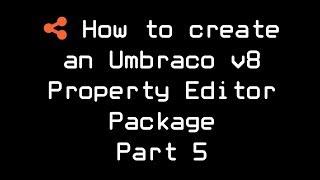 Comment créer un Umbraco 8 de la Propriété de l'Éditeur de Paquet de la Partie 5