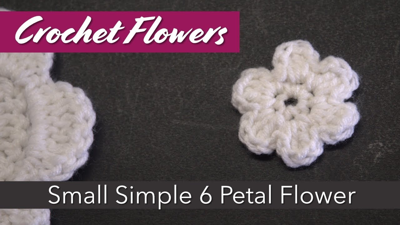 How to make a Small, 6 Petal Crochet Flower using Worsted Weight ...