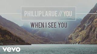 Phillip LaRue - When I See You (audio)