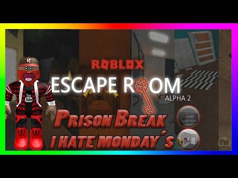 Roblox Escape Room Alpha 2 Prison Break I Hate Monday