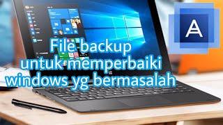 Cara membuat File backup acronis | untuk memperbaiki windows 10 yang rusak
