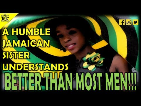 IUIC: A Humble Jamaican Sister Understand Better Than Most Men!!