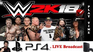 WWE 2K18 | PlayTime | PS4 Live Broadcast