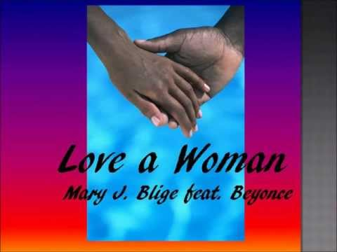 Mary J Blige feat Beyonce  Love A   Woman