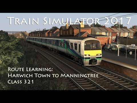 Train Simulator 2017 - Route Learning: Harwich Town to Manningtree (Class 321) // 60fps