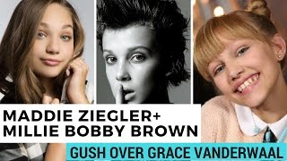 Maddie ziegler & millie bobby brown gush over grace vanderwaal + more!