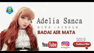 Download lagu Adelia Sanca TERBARU BADAI AIR MATA full HD