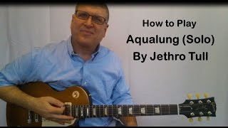 Aqualung by Jethro Tull- Guitar Solo Lesson, with TAB