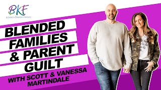 Blended Families and Parent Guilt | Scott and Vanessa Martindale | Blended Kingdom Families