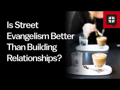 Is Street Evangelism Better Than Building Relationships?