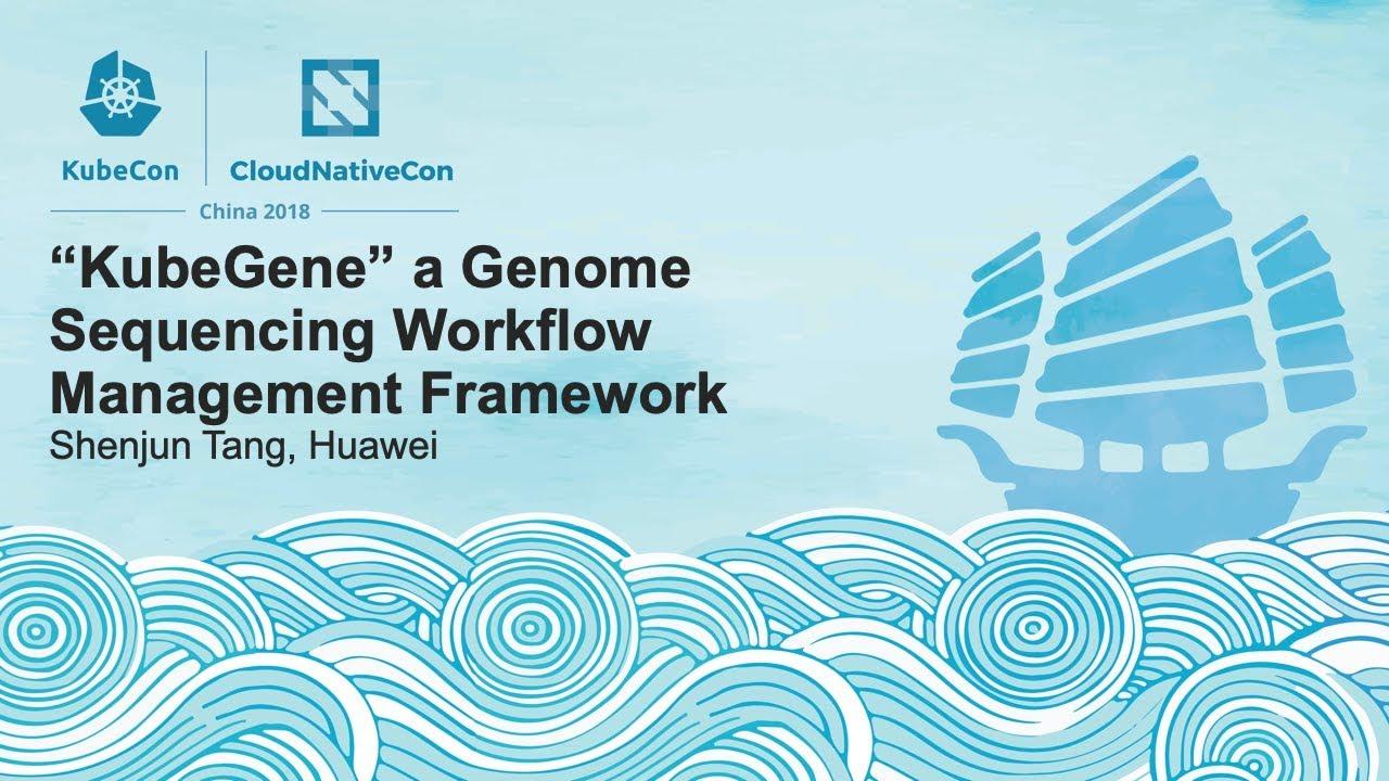 """""""KubeGene"""" a Genome Sequencing Workflow Management Framework - Shenjun Tang, Huawei"""