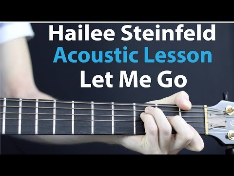 Let Me Go - Hailee Steinfeld, Alesso Ft. Florida: Acoustic Guitar Lesson