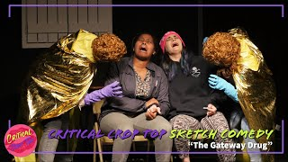 The Gateway Drug - Critical Crop Top Sketch Comedy
