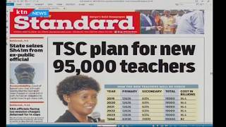 Good news for unemployed teachers as TSC plans to hire 95,000 teachers | PRESS REVIEW