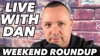 """LIVE with Dan """"WEEKEND ROUNDUP"""""""