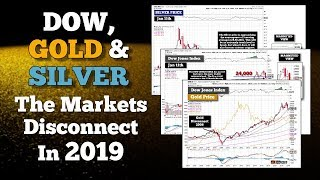 DOW, GOLD & SILVER:  Markets Disconnect In 2019