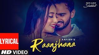 Raanjhana (Full lyrical Song) Aatish Ft Nikeet Dhillon | Goldboy | Nirmaan | Shiddat | Punjabi Song