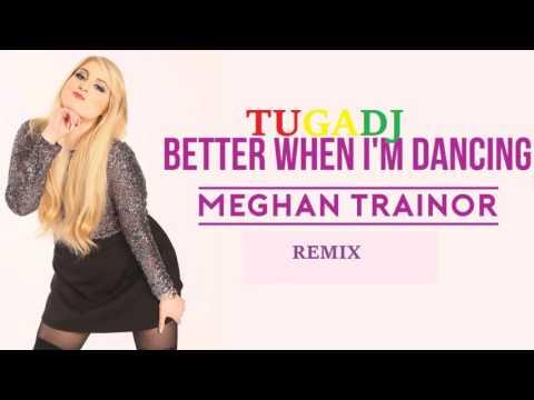 Meghan Trainor   Better When I'm Dancin' Tugadj remix
