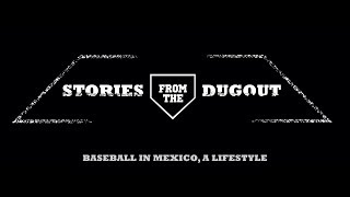 Stories From The Dugout | Baseball in Mexico, a lifestyle