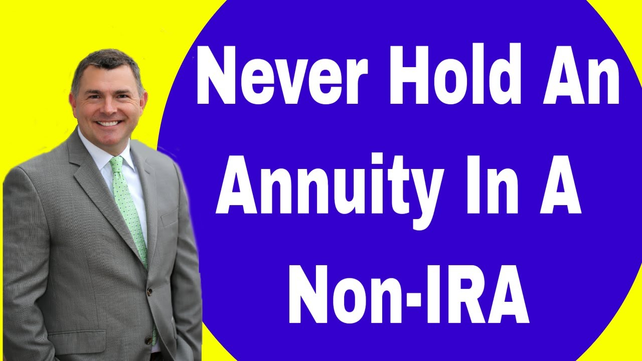 Why Annuities Should NEVER Be Held In A Non-IRA Account (2018)