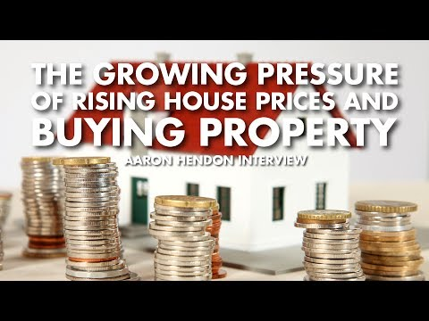 The Growing Pressure Of Rising House Prices And Buying Property - Aaron Hendon Interview