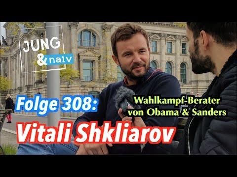 Vitali Shkliarov, Wahlkampf-Berater von Obama & Bernie Sanders - Jung & Naiv: Folge 308
