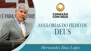 As glórias do filho de Deus | Pr Hernandes Dias Lopes