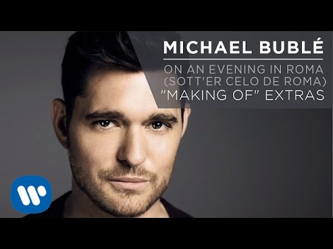 """Michael Bublé - On an Evening in Roma (Sott'er Celo de Roma) """"Making Of"""" [EXTRAS]"""
