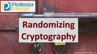 Randomizing Cryptography - SY0-601 CompTIA Security+ : 1.4