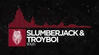 [Trap] - SLUMBERJACK &amp TroyBoi - Solid