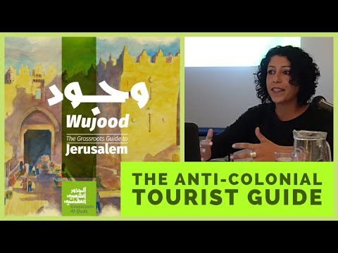 Grassroots Al-Quds - Wujood, The Anti-colonial Tourist Guide Presented By Fayrouz Sharkawi