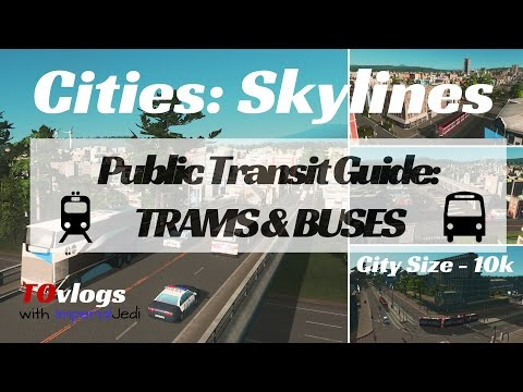 Cities: Skylines - Public Transit Guide: TRAMS & BUSES (10k