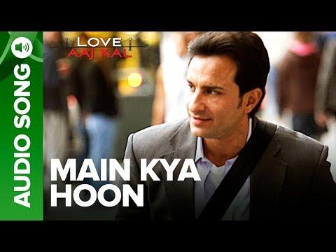 MAIN KYA HOON - Full Audio Song | Love Aaj Kal | Saif Ali Khan | KK | Pritam