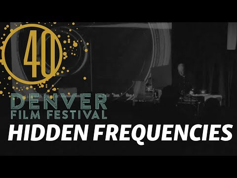 Hidden Frequencies LIVE | DENVER FILM FESTIVAL