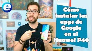 Cómo instalar las aplicaciones de Google en el Huawei P40 y P40 Pro