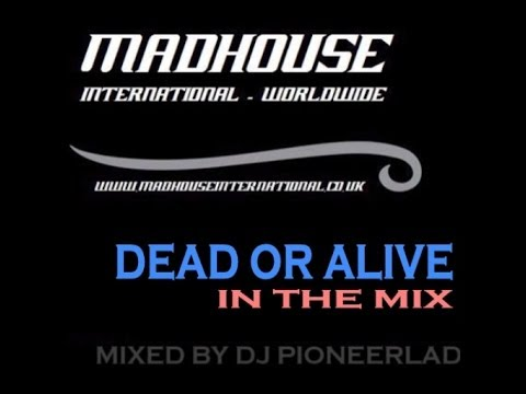 MADHOUSE DEAD OR ALIVE IN THE MIX