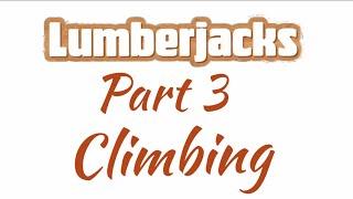 Go Play Lumberjacks Part 3: Climbing