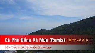 KARAOKE REMIX 2018   Cà Phê Đắng Và Mưa (Remix) - St. Nguyễn Văn Chung   Beat Chuẩn