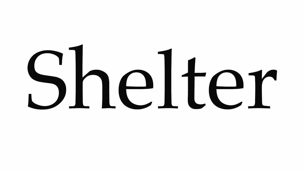 How to Pronounce Shelter