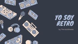 The Acid Breaks - Yo Soy Retro (Breakbeat Mix Free download)