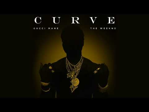 Gucci Mane - Curve ft. The Weeknd