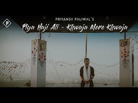 'Piya Haji Ali - Khwaja Mere Khwaja' (Mashup) | Priyansh Paliwal