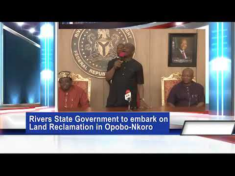 RIVERS STATE GOVERNMENT TO EMBARK ON LAND RECLAMATION IN OPOBO-NKORO