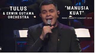Tulus - Manusia Kuat ft. Erwin Gutawa Orchestra (RMHC Charity Concert 2018)