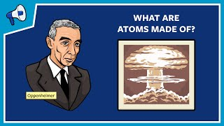 What Are Atoms Made Of?