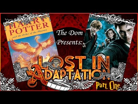 Harry Potter and the Order of the Phoenix, Lost in Adaptation Part One ~ The Dom