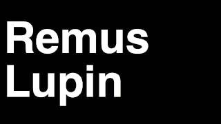 How to Pronounce Remus Lupin Werewolf Harry Potter Books Movies Cast Characters Runforthecube