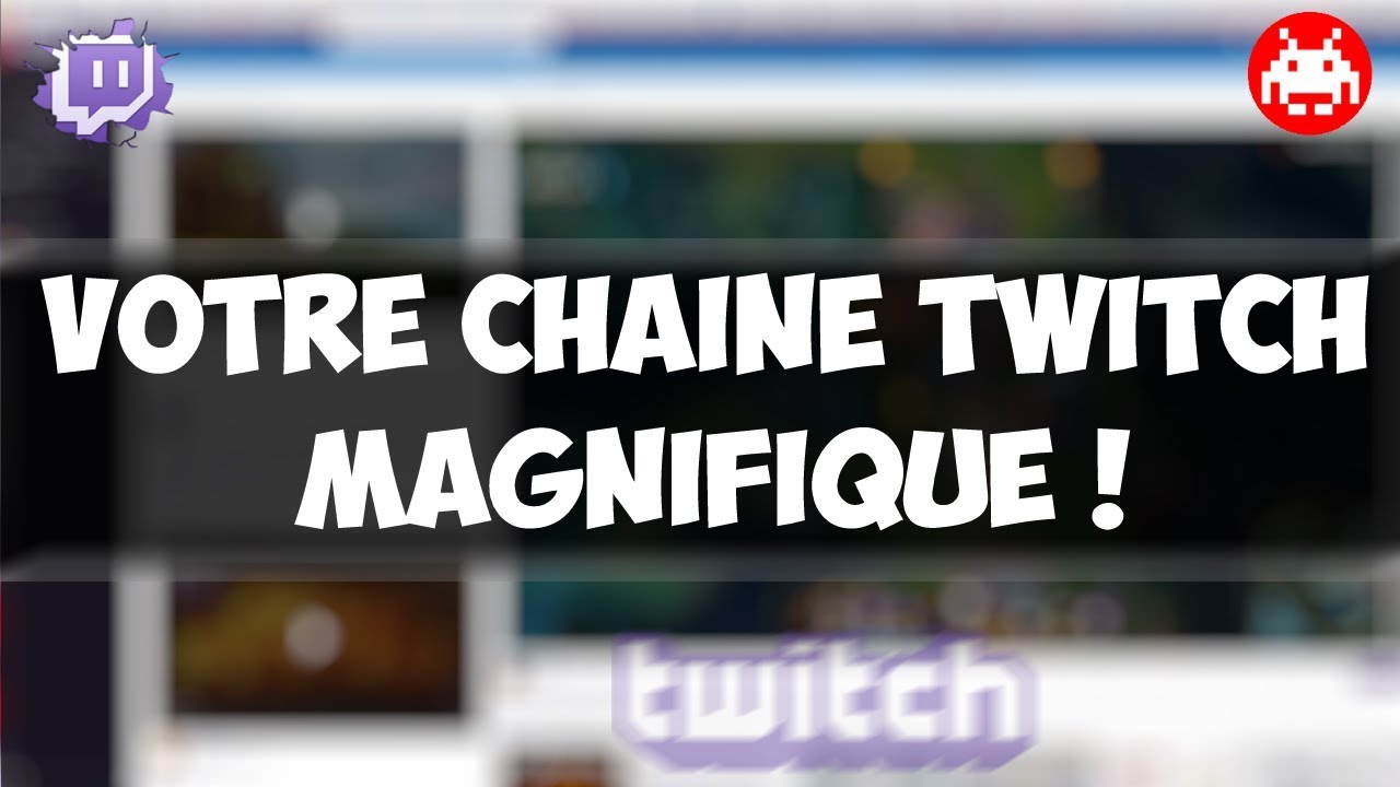 5f525df628f968 Comment personnaliser sa chaine TWITCH   - TUTO DEBUTANT - YouTube